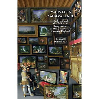 Marvell`s Ambivalence - Religion and the Politics of Imagination in m
