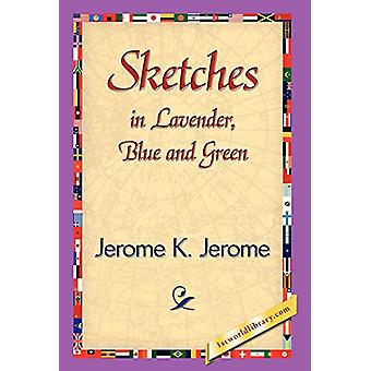 Sketches in Lavender - Blue and Green by Jerome Klapka Jerome - 97814