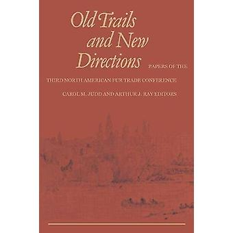 Old Trails and New Directions - Papers of the Third North American Fur