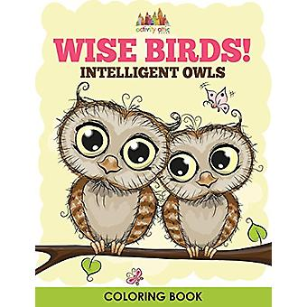 Wise Birds! Intelligent Owls Coloring Book by Activity Attic Books -