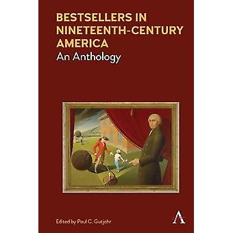 Bestsellers in Nineteenth-Century America - An Anthology by Paul C. Gu