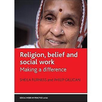 Religion Belief and Social Work Making a Difference Social Work in Practice Series