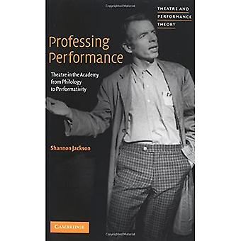 Professing Performance: Theatre in the Academy from Philology to Performativity (Theatre and Performance Theory)