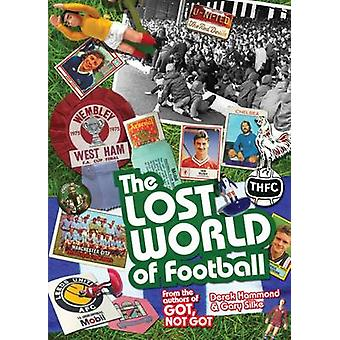 The Lost World of Football - From the Writers of Got - Not Got by Dere