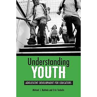 Understanding Youth - Adolescent Development for Educators by Michael