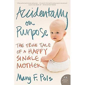 Accidentally on Purpose: den sanna berättelsen av en glad ensamstående mamma (PS)
