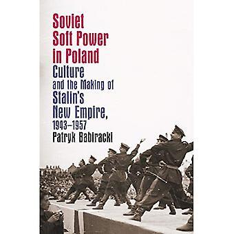 Sovjetiske myk makt i Polen: kultur og lage Stalins nye imperium, 1943-1957 (den nye kalde krig-historien)