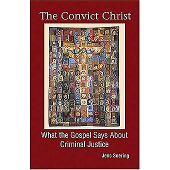 The Convict Christ: What the Gospels Say About Criminal Justice