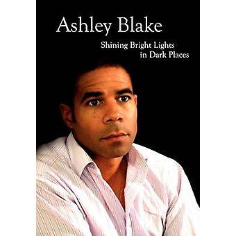 Ashley Blake Shining Bright Lights in Dark Places by Blake & Ashley
