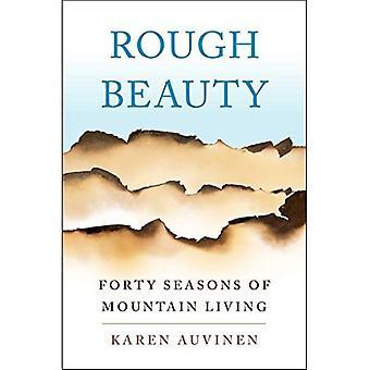 Ruwe schoonheid: Veertig seizoenen van berg leven