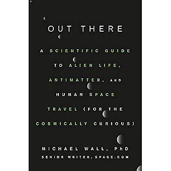 Lá fora: Um guia científico de vida alienígena, antimatéria e viagens ao espaço humano (para os curiosos cosmicamente)