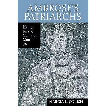 Ambroses Patriarchs Ethics for the Common Man by Colish & Marcia L.