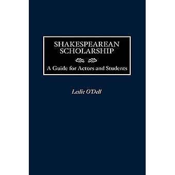 Shakespearean Scholarship A Guide for Actors and Students by ODell & Leslie