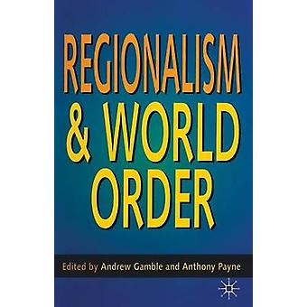 Regionalism and World Order by Gamble & Andrew