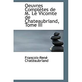 Oeuvres fullfører de M. Le Vicomte de Chateaubriands Tome III av Chateaubriand & Francois Rene