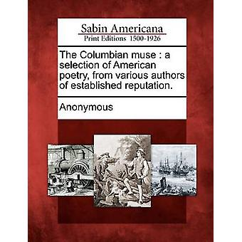 The Columbian muse  a selection of American poetry from various authors of established reputation. by Anonymous