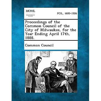إجراءات مجلس مشترك من مدينة ميلووكي للعام المنتهي في 17 أبريل 1888. مجلس مشترك