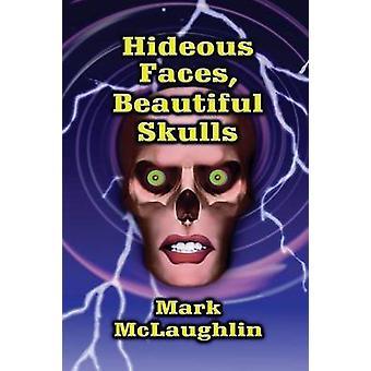 Schreckliche Gesichter schönen Schädel Geschichten des Grauens und der bizarren von & Mark McLaughlin