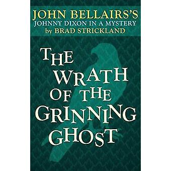 The Wrath of the Grinning Ghost by John BellairsBrad Strickland