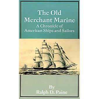 The Old Merchant Marine A Chronicle of American Ships and Sailors by Paine & Ralph D.