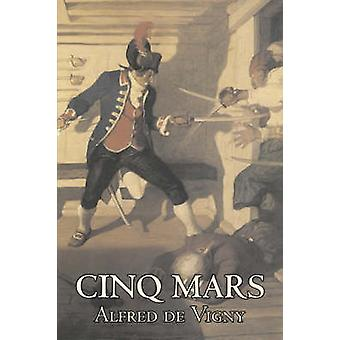 Cinq Mars by Alfred de Vigny Fiction Classics Literary by de Vigny & Alfred