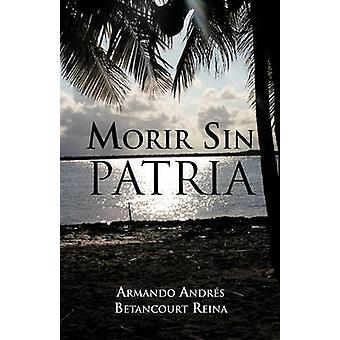 Morir zonde Patria door Reina & Armando Andres Betancourt