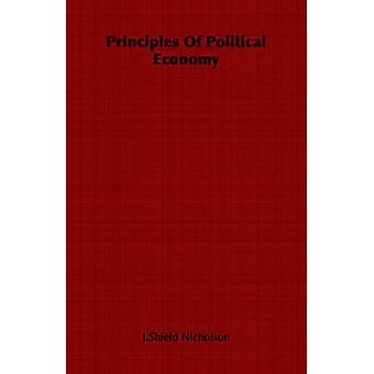 Principles Of Political Economy by Nicholson & J.Shield