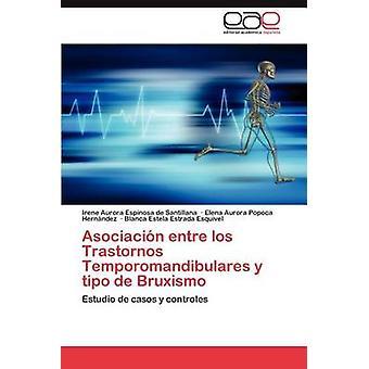 Asociación Entre Los Trastornos Temporomandibulares y Tipo de Bruxismo por Espinosa De Santillana & Irene Aurora