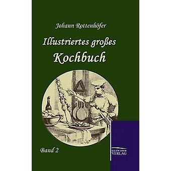 Illustriertes groes Kochbuch Rottenhfer & Johann