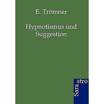 Hypnotismus und Suggestion by Trmner & E.