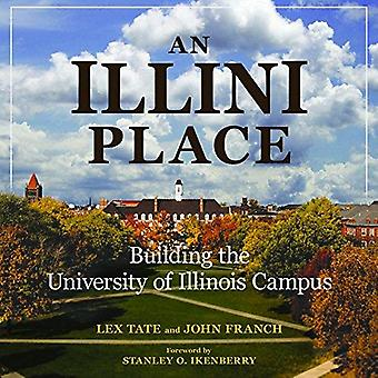 An Illini Place - Building the University of Illinois Campus by John F