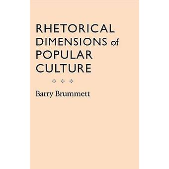 Rhetorical Dimensions of Popular Culture (New edition) by Barry Brumm