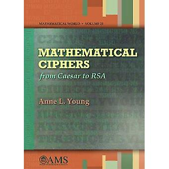 Mathematical Ciphers - From Caesar to RSA by Anne L. Young - 978082183
