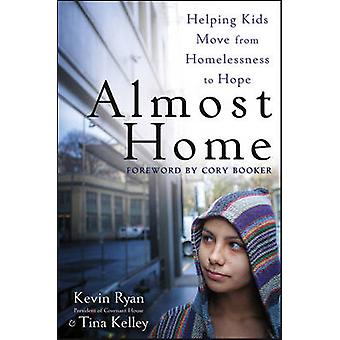 Almost Home - Helping Kids Move from Homelessness to Hope by Kevin Rya