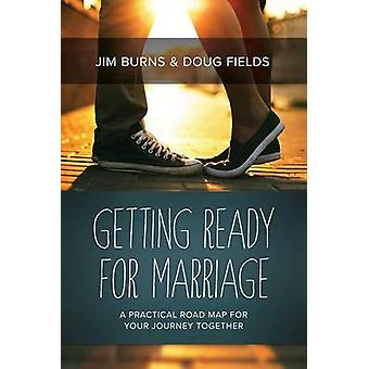 Getting Ready for Marriage - A Practical Road Map for Your Journey Tog