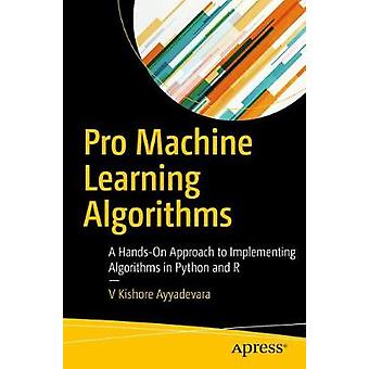 Pro Machine Learning Algorithms - A Hands-On Approach to Implementing