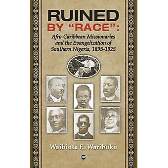 Ruined by 'race' - Afro-Caribbean Missionaries and the Evangelisation