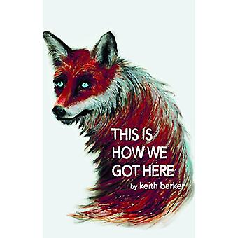 This Is How We Got Here by Keith Barker - 9781770918221 Book