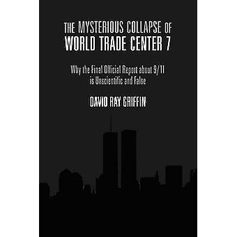 The Mysterious Collapse of World Trade Center 7 by David Ray Griffin