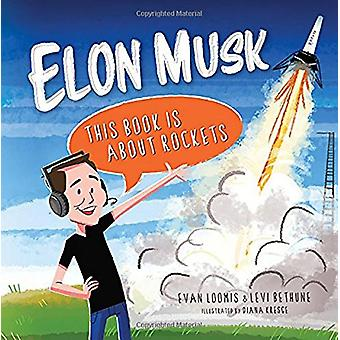 Elon Musk - This Book Is about Rockets by Evan Loomis - 9781684013630