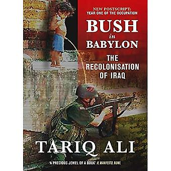 Bush i Babylon: rekolonisering af Irak