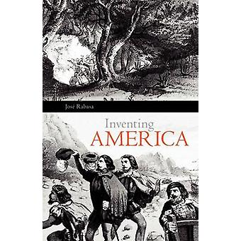 Inventing America Spanish Historiography and the Formation of Eurocentrism by Rabasa & Jose