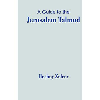 A Guide to the Jerusalem Talmud by Zelcer & Heshey