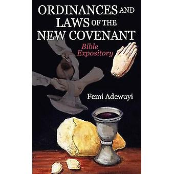 Ordinances and Laws of the New Covenant Bible Expository by Adewuyi & Femi