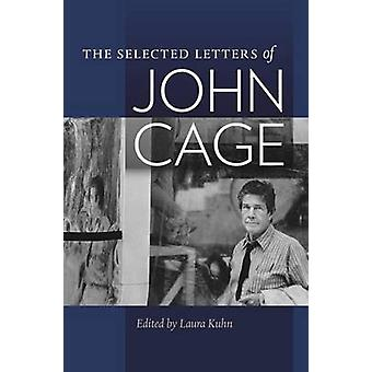 Selected Letters of John Cage by Laura Kuhn