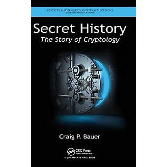 Secret History  The Story of Cryptology by Bauer & Craig P.