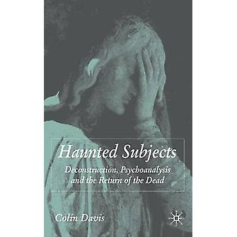 Haunted Subjects Deconstruction Psychoanalysis and the Return of the Dead by Davis & Colin