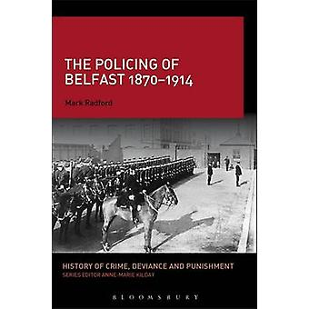 The Policing of Belfast 18701914 by Radford & Mark