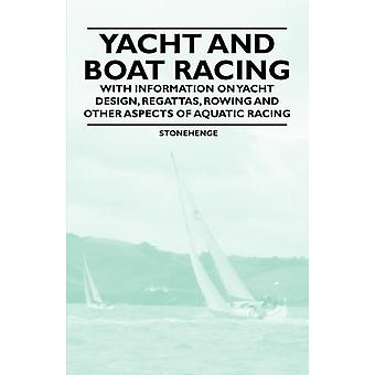 Yacht and Boat Racing  With Information on Yacht Design Regattas Rowing and Other Aspects of Aquatic Racing by Stonehenge