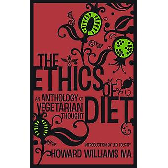 The Ethics of Diet  An Anthology of Vegetarian Thought by Williams & Howard
